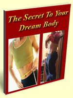 The Secret To Your Dream Body